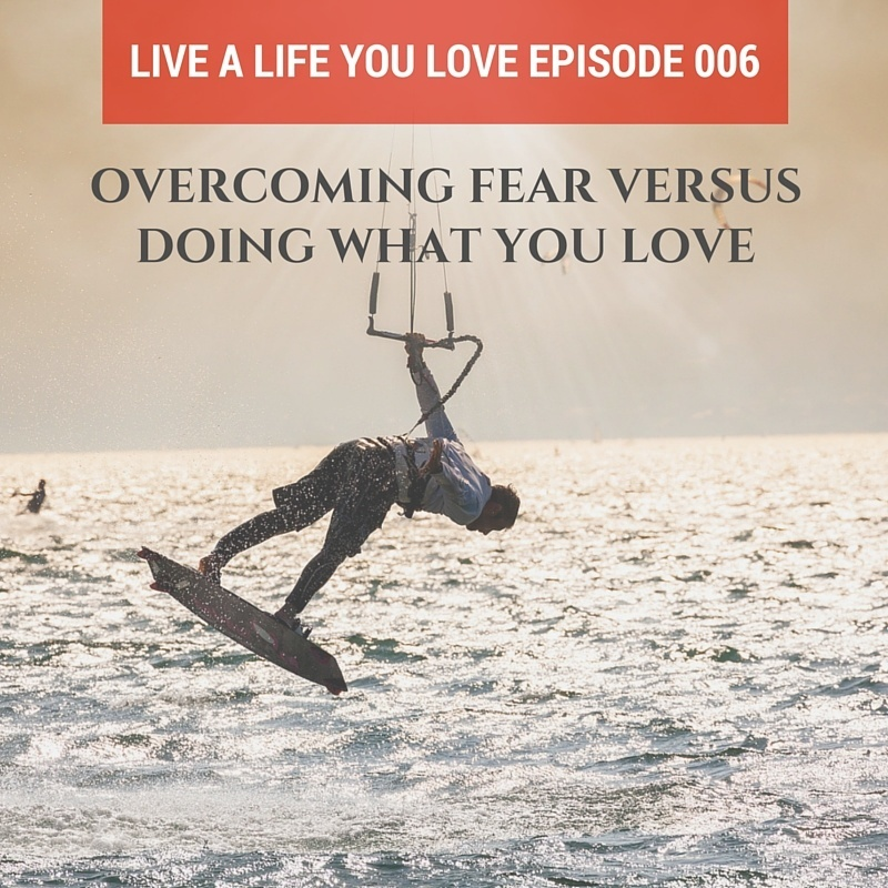 Live a Life You Love Episode 006