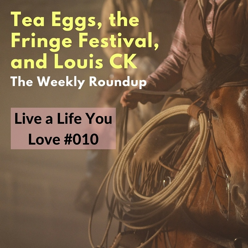 Tea Eggs, the Fringe Festival, and Louis CK